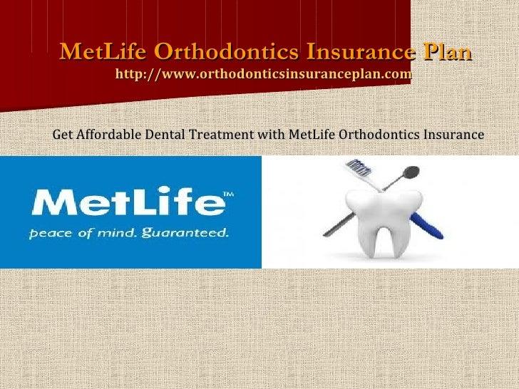 MetLife Orthodontics Insurance Plan http://www.orthodonticsinsuranceplan.com  <ul><li>Get Affordable Dental Treatment with...