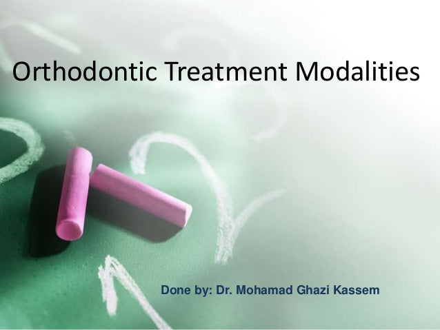 Orthodontic Treatment Modalities  Done by: Dr. Mohamad Ghazi Kassem