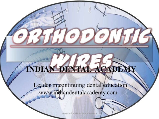 Orthodotnic wires /certified fixed orthodontic courses by Indian dental academy