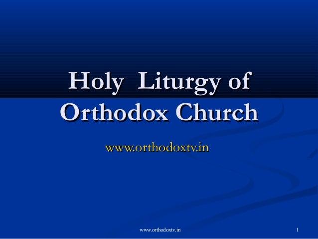Holy Liturgy ofOrthodox Church   www.orthodoxtv.in        www.orthodoxtv.in   1