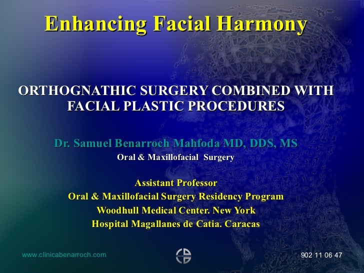 Enhancing Facial Harmony ORTHOGNATHIC SURGERY COMBINED WITH FACIAL PLASTIC PROCEDURES Dr. Samuel Benarroch Mahfoda MD, DDS...