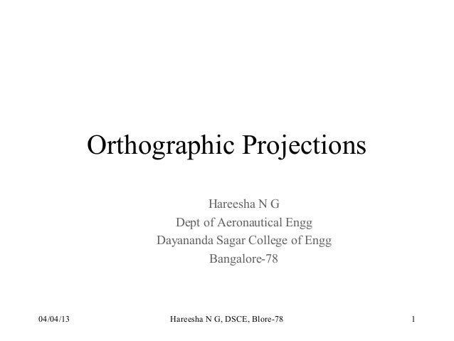 Orthographic Projections                         Hareesha N G                   Dept of Aeronautical Engg                D...
