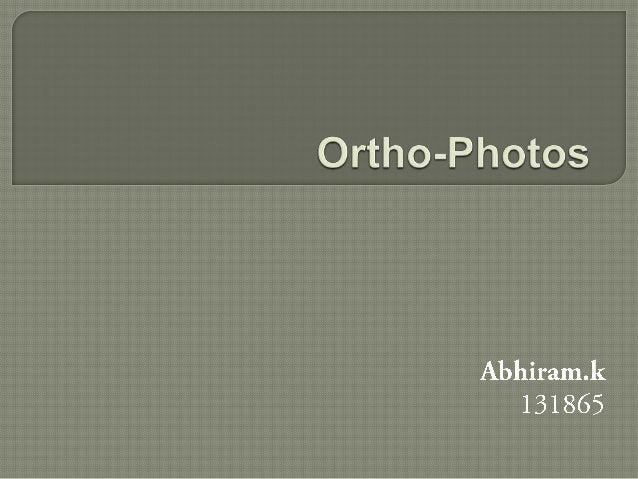  Introduction  Advantages  and Uses of orthophotos   Classification  of Instruments