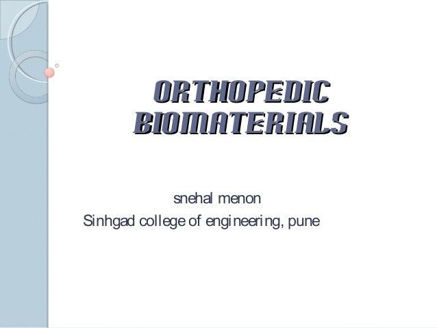 Orthopedic biomaterials snehal menon Sinhgad college of engineering, pune