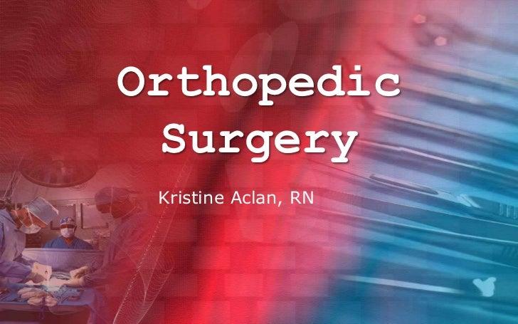 Orthopedic  Surgery Kristine Aclan, RN