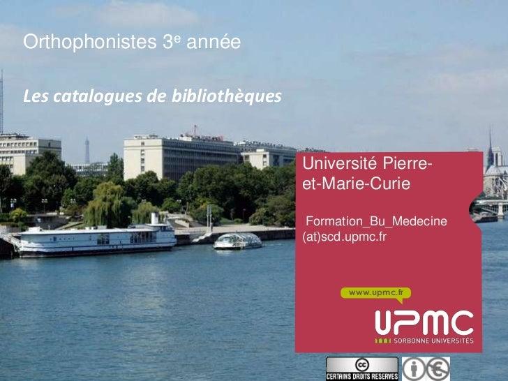 Orthophonistes 3e annéeLes catalogues de bibliothèques                                  Université Pierre-                ...
