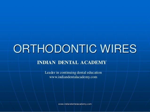 ORTHODONTIC WIRES INDIAN DENTAL ACADEMY Leader in continuing dental education www.indiandentalacademy.com www.indiandental...