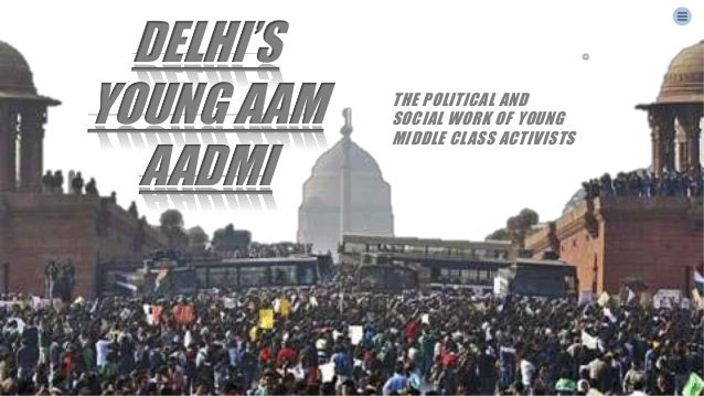 Ultra creative template DELHI'S YOUNG AAM AADMI 1 THE POLITICAL AND SOCIAL WORK OF YOUNG MIDDLE CLASS ACTIVISTS