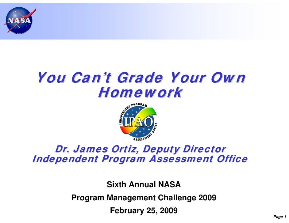 You Can't Grade Your Own       Homework    Dr. James Ortiz, Deputy DirectorIndependent Program Assessment Office          ...