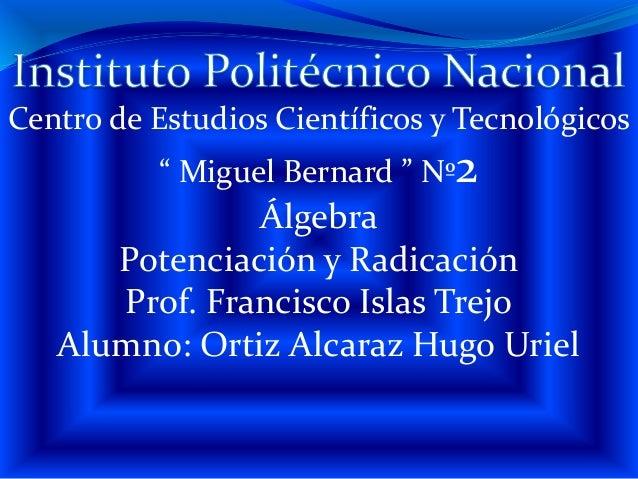 """Centro de Estudios Científicos y Tecnológicos """" Miguel Bernard """" Nº2 Álgebra Potenciación y Radicación Prof. Francisco Isl..."""