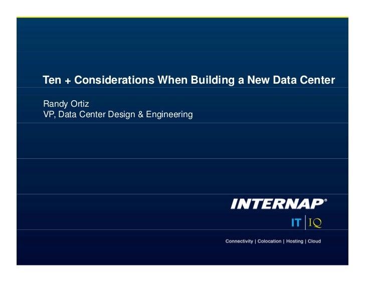 Ten + Considerations When Building a New Data CenterRandy OrtizVP, Data Center Design & Engineering