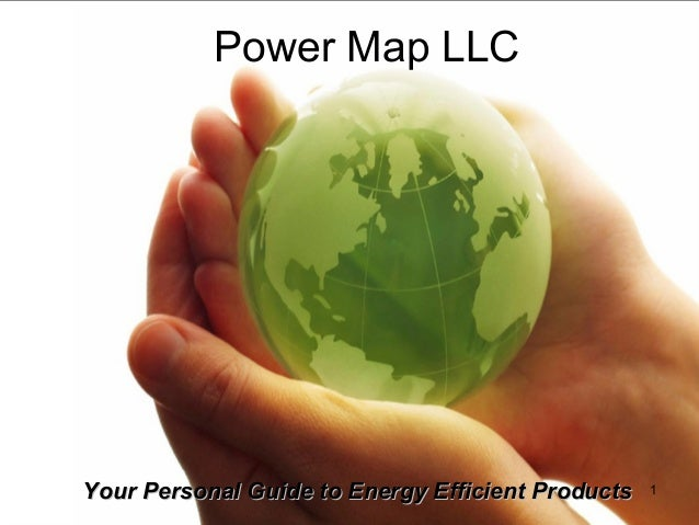Power Map LLC 1Your Personal Guide to Energy Efficient ProductsYour Personal Guide to Energy Efficient Products