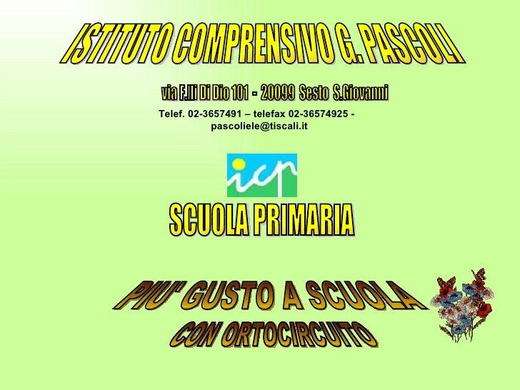 ISTITUTO COMPRENSIVO G. PASCOLI SCUOLA PRIMARIA PIU' GUSTO A SCUOLA  via F.lli Di Dio 101  -  20099  Sesto  S.Giovanni Tel...