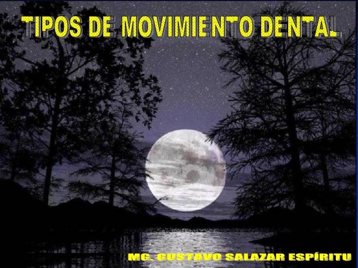 TIPOS DE MOVIMIENTO DENTAL MG. GUSTAVO SALAZAR ESPÍRITU