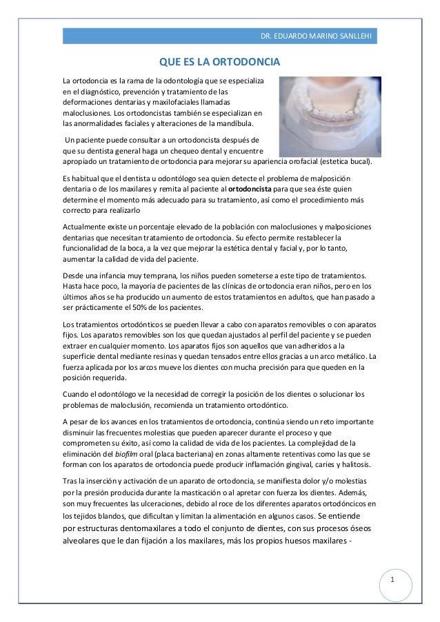 DR. EDUARDO MARINO SANLLEHI 1 QUE ES LA ORTODONCIA La ortodoncia es la rama de la odontología que se especializa en el dia...
