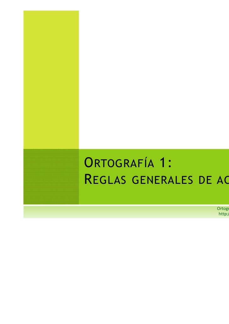 O RTOGRAFÍA 1:R EGLAS GENERALES DE ACENTUACIÓN                    Ortografía y Redacción al alcance de todos              ...