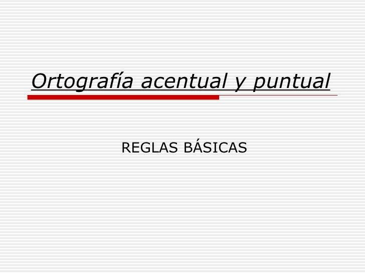 Ortografía acentual y puntual REGLAS BÁSICAS