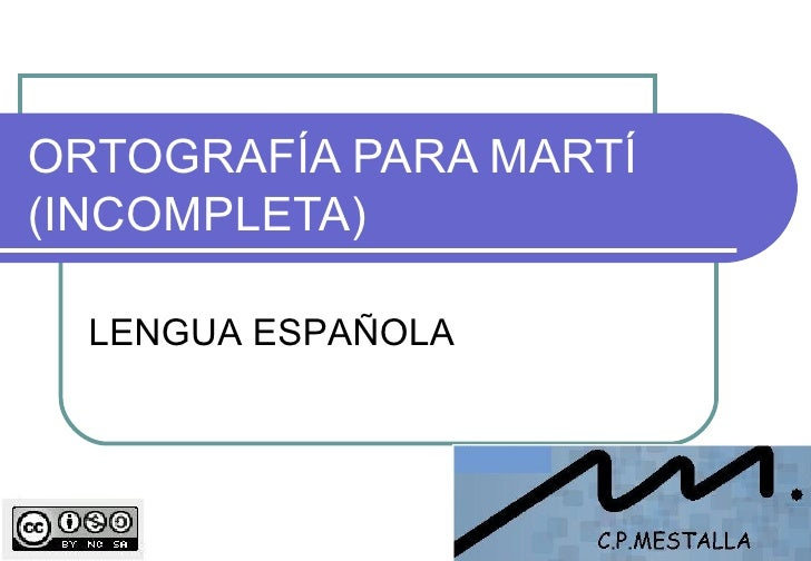 ORTOGRAFÍA PARA MARTÍ (INCOMPLETA) LENGUA ESPAÑOLA