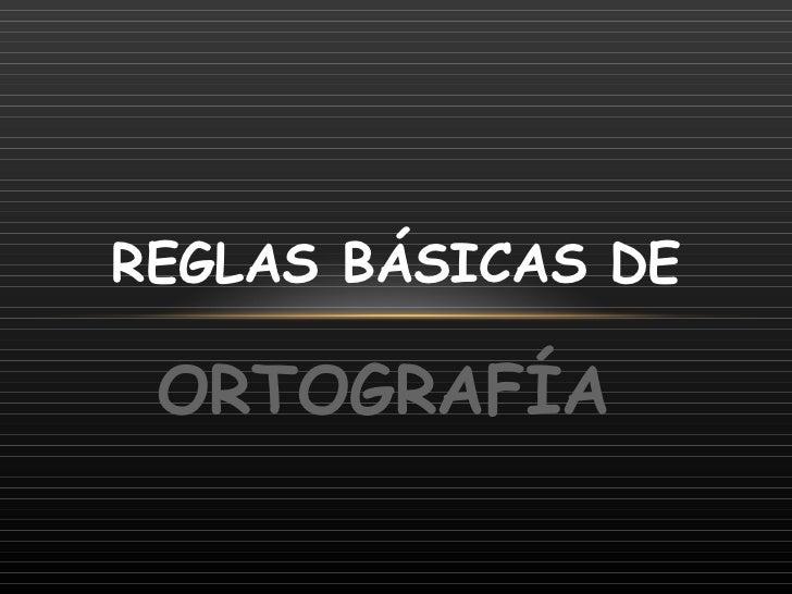 ORTOGRAFÍA REGLAS BÁSICAS DE