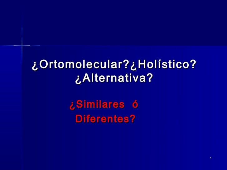 ¿Ortomolecular? holistico? medicina alternativa?