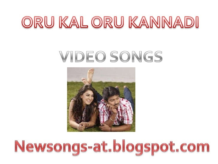 Oru kal oru kannadi hd VIDEO songs free download