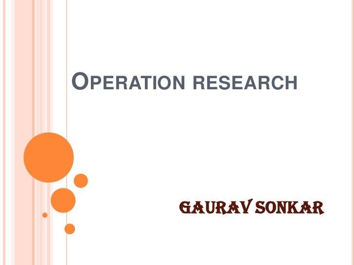 Operation research <br />GAURAV SONKAR<br />