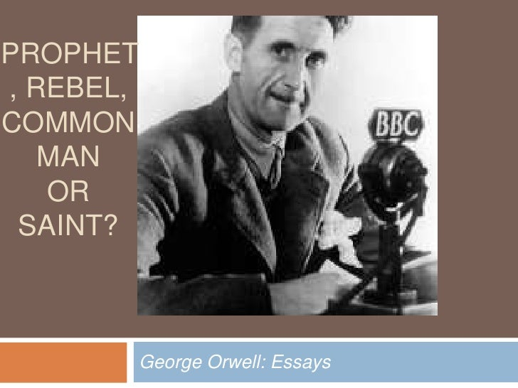 prophet, rebel, common man or saint?<br />George Orwell: Essays <br />
