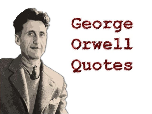 A few fine quotes from George Orwell