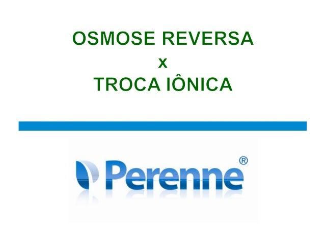 www.perenne.com.br perenne@perenne.com.br - www.perenne.com.br MITOS OU VERDADES ASPECTOS GERAIS • TROCA IÔNICA É MAIS BAR...