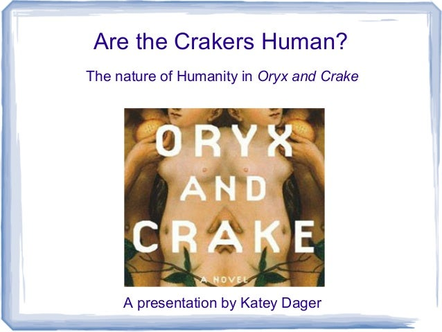 Are the Crakers Human?The nature of Humanity in Oryx and Crake     A presentation by Katey Dager