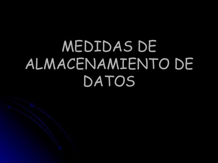 MEDIDAS DE ALMACENAMIENTO DE DATOS