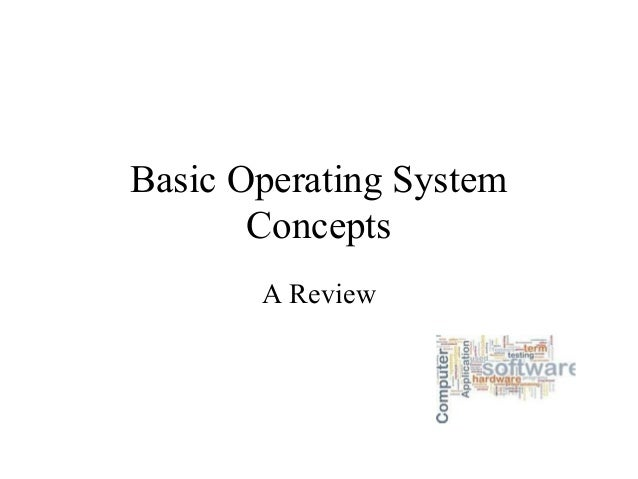 Basic Operating System       Concepts       A Review