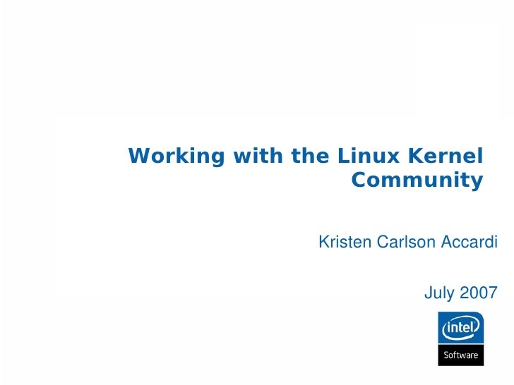 Working with the Linux Kernel                   Community                 Kristen Carlson Accardi                         ...