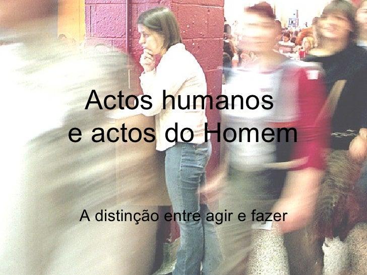Actos humanos  e actos do Homem A distinção entre agir e fazer