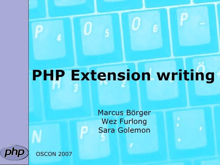 PHPExtensionwriting               MarcusBörger               WezFurlong              SaraGolemon   OSCON2007