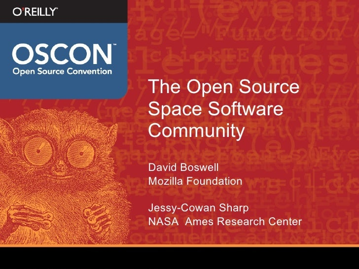 The Open Source Space Software Community <ul><li>David Boswell </li></ul><ul><li>Mozilla Foundation </li></ul><ul><li>Jess...