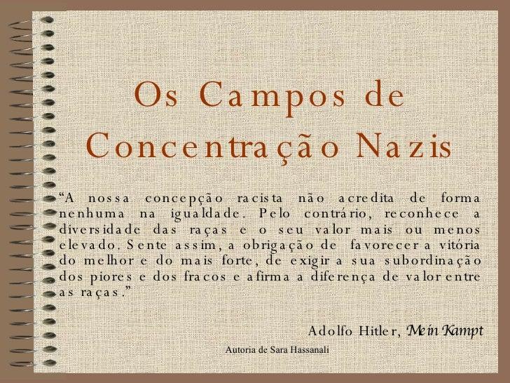 """Os Campos de Concentração Nazis """" A nossa concepção racista não acredita de forma nenhuma na igualdade. Pelo contrário, re..."""