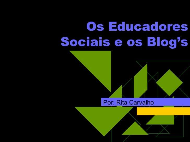 Por: Rita Carvalho Os Educadores Sociais e os Blog's