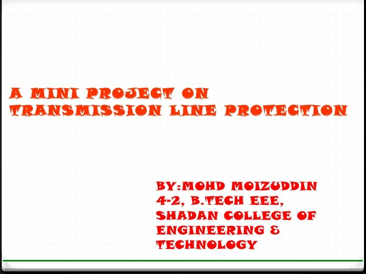 A MINI PROJECT ONTRANSMISSION LINE PROTECTION            BY:MOHD MOIZUDDIN            4-2, B.TECH EEE,            SHADAN C...