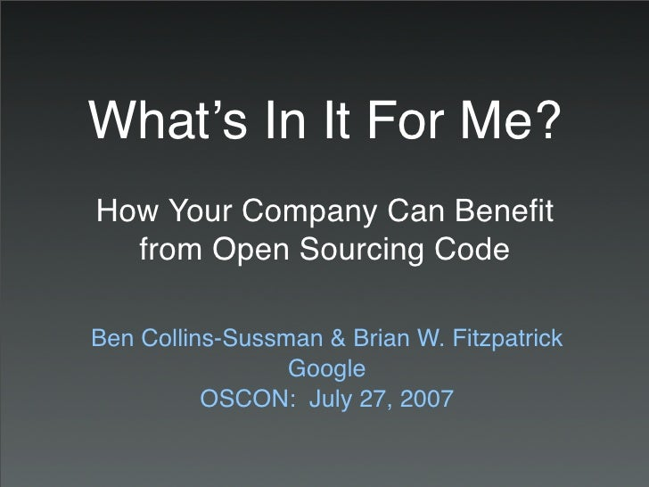 What!s In It For Me? How Your Company Can Benefit   from Open Sourcing Code  Ben Collins-Sussman & Brian W. Fitzpatrick    ...