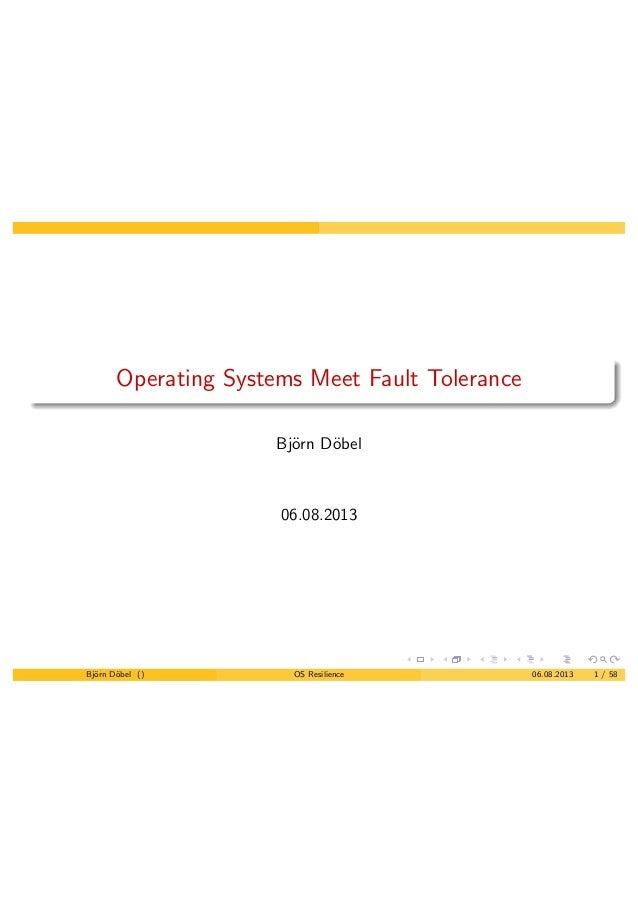 Operating Systems Meet Fault Tolerance Bj¨orn D¨obel 06.08.2013 Bj¨orn D¨obel () OS Resilience 06.08.2013 1 / 58