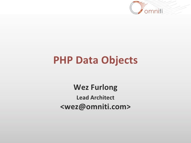 PHP Data Objects      Wez Furlong     Lead Architect  <wez@omniti.com>