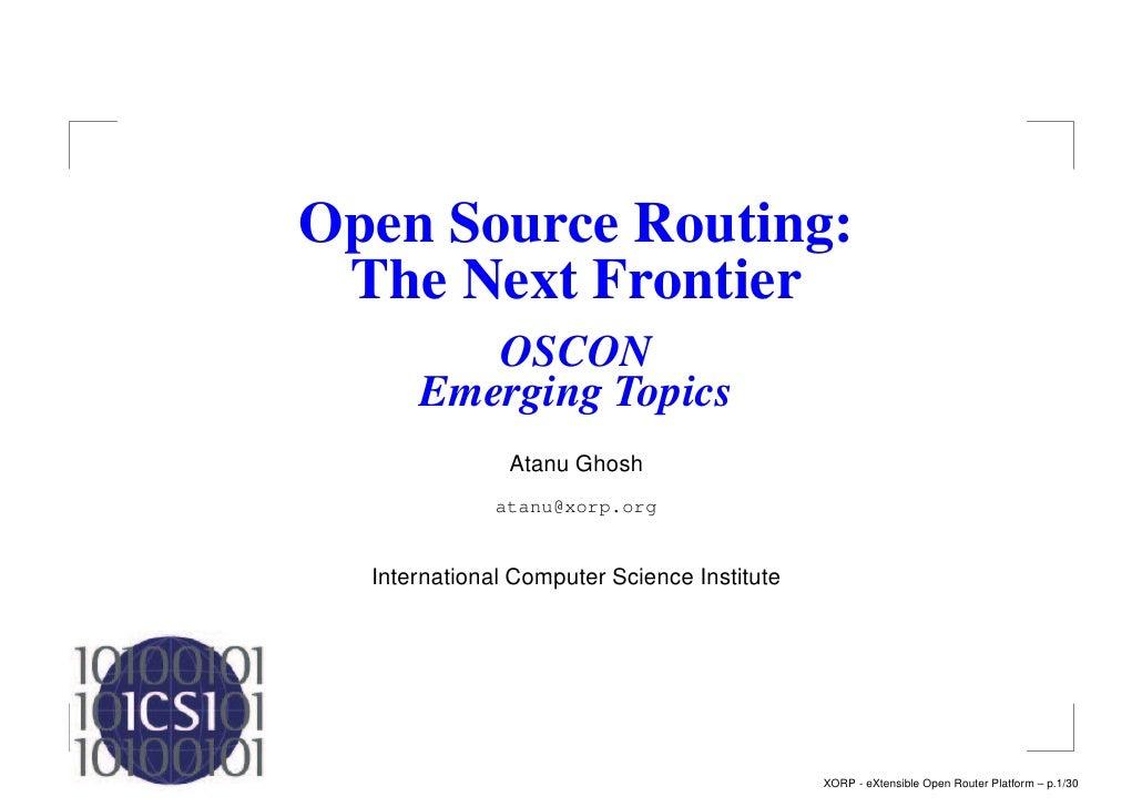 Open Source Routing:  The Next Frontier          OSCON       Emerging Topics                Atanu Ghosh               atan...