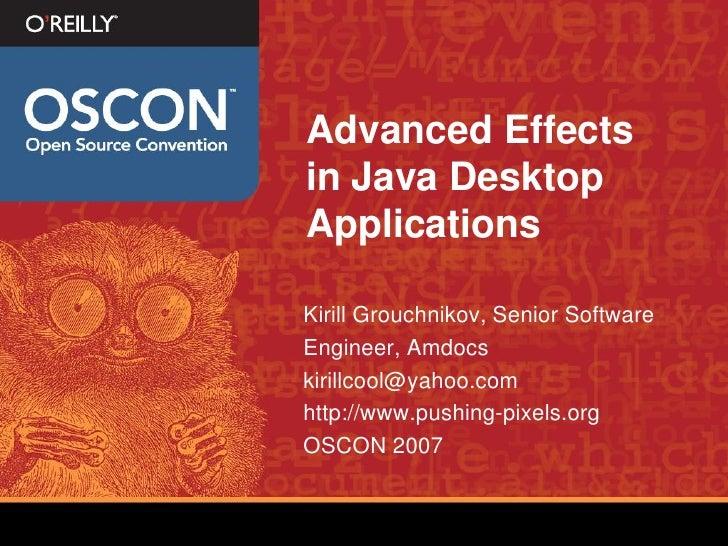 Advanced Effects in Java Desktop Applications  Kirill Grouchnikov, Senior Software Engineer, Amdocs kirillcool@yahoo.com h...