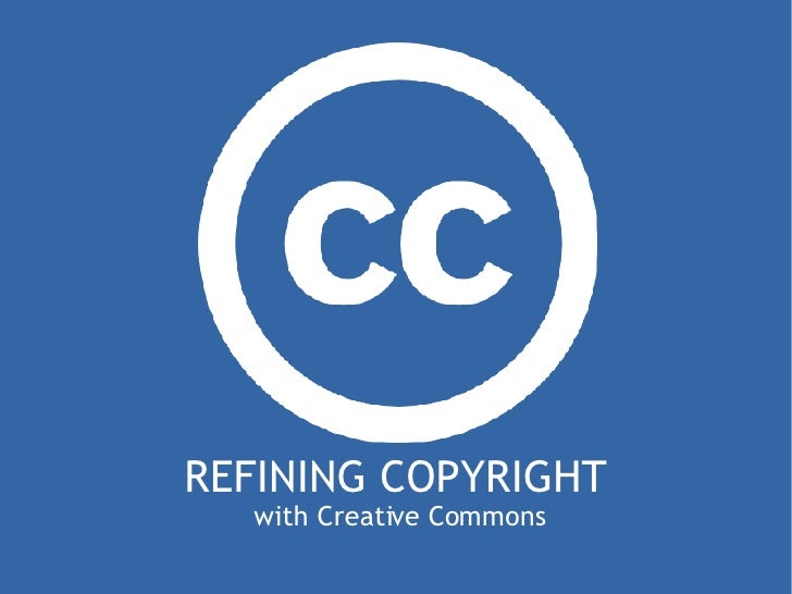 REFINING COPYRIGHT   with Creative Commons
