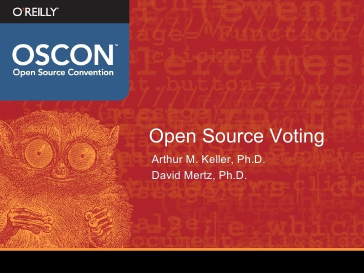 Open Source Voting <ul><li>Arthur M. Keller, Ph.D. </li></ul><ul><li>David Mertz, Ph.D. </li></ul>