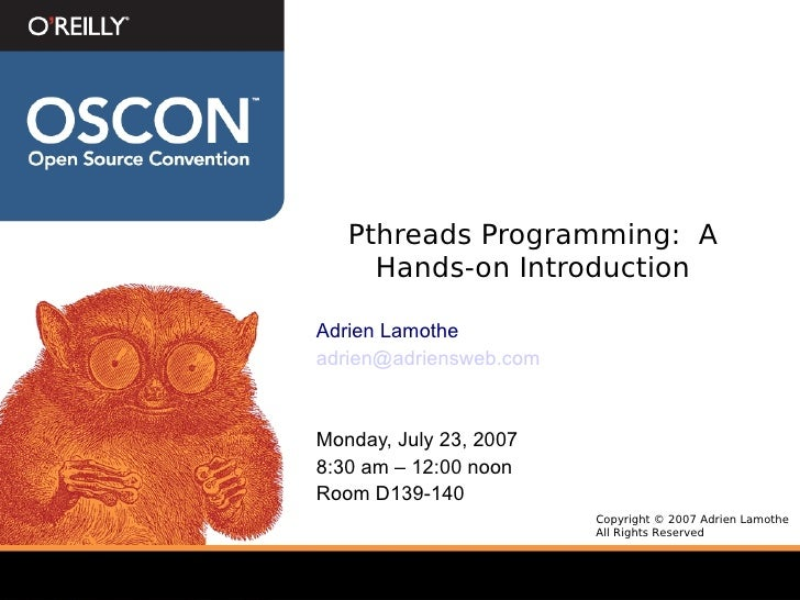 Pthreads Programming: A      Hands-on Introduction  Adrien Lamothe adrien@adriensweb.com    Monday, July 23, 2007 8:30 am ...