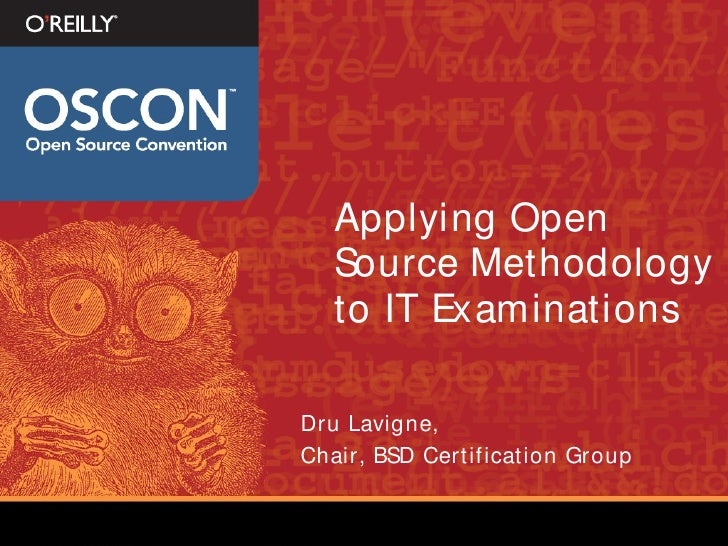 Applying Open    Source Methodology    to IT Examinations  Dru Lavigne, Chair, BSD Certification Group