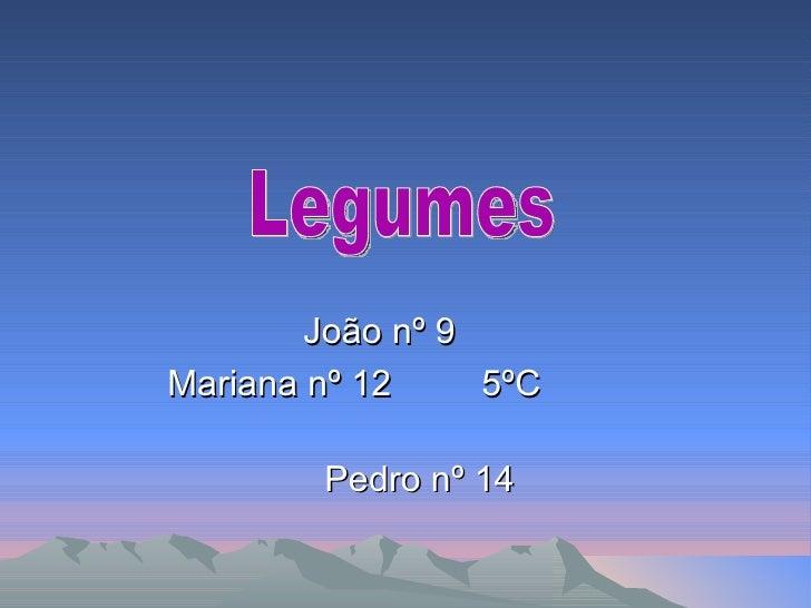João nº 9  Mariana nº 12  5ºC  Pedro nº 14 Legumes