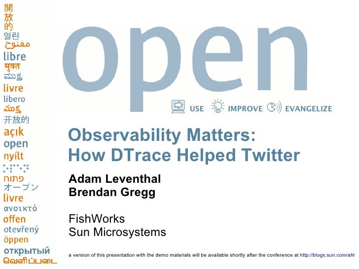 USE              IMPROVE                   EVANGELIZE   Observability Matters: How DTrace Helped Twitter Adam Leventhal Br...